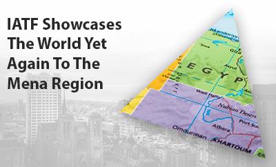 IATF SHOWCASES THE WORLD YET AGAIN TO THE MENA REGION