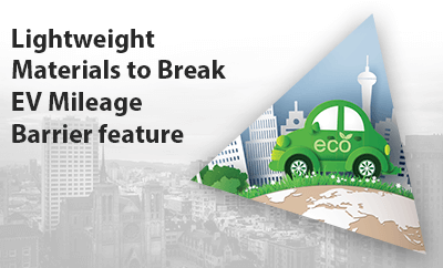 Lightweight Materials to Break EV Mileage Barrier feature at Aluminium China and Lightweight Asia 2019